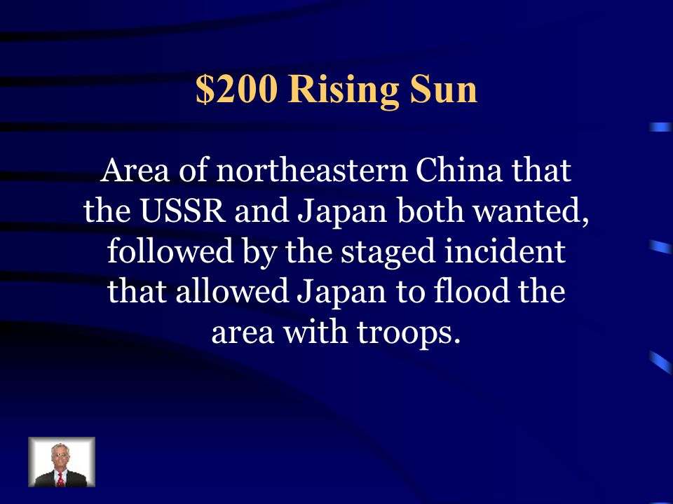 $200 Rising Sun Area of northeastern China that the USSR and Japan both wanted, followed by the staged incident that allowed Japan to flood the area with troops.