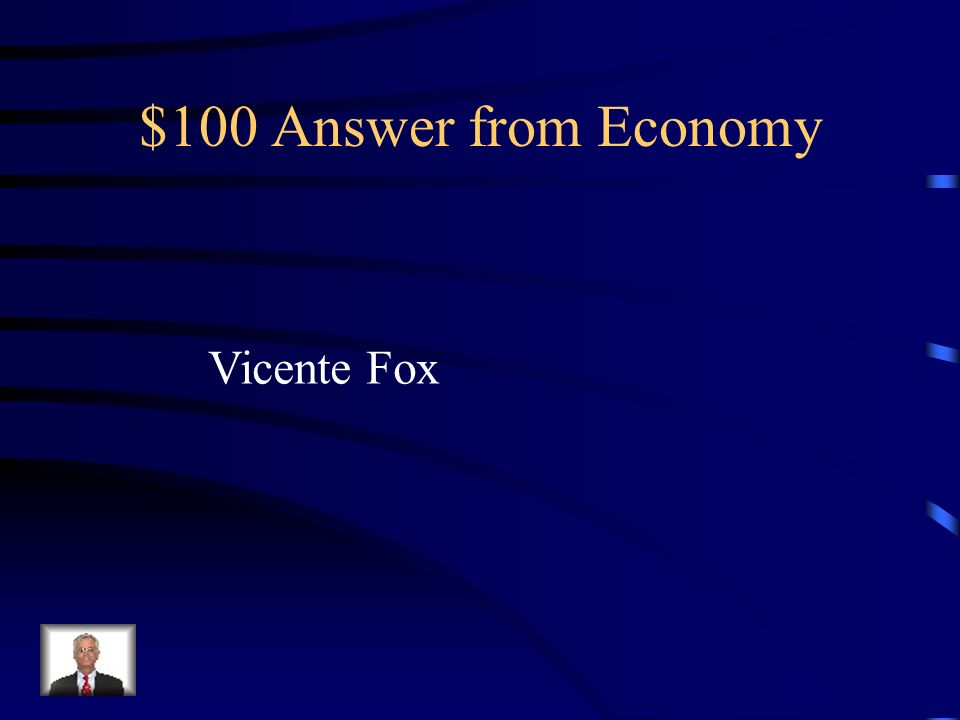 $100 Question from Economy This Mexican president tried to privatize Pemex, Mexicos state-owned petroleum company, but was ultimately unsuccessful as