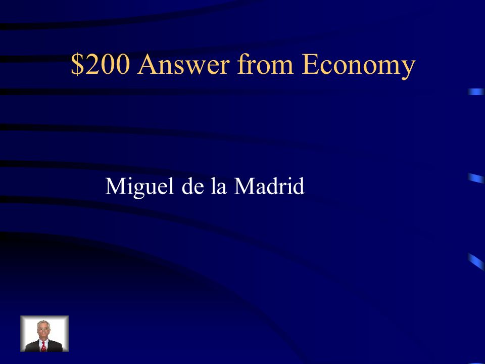 $200 Question from Economy He was the first Mexican president to begin implementing neoliberal reforms and privatization into Mexicos economy.