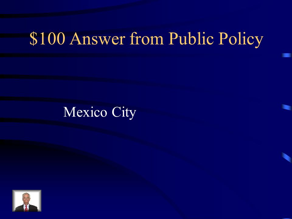 $100 Question from Public Policy The city in Mexico with the worst air pollution and arguably the worst air pollution in the world.