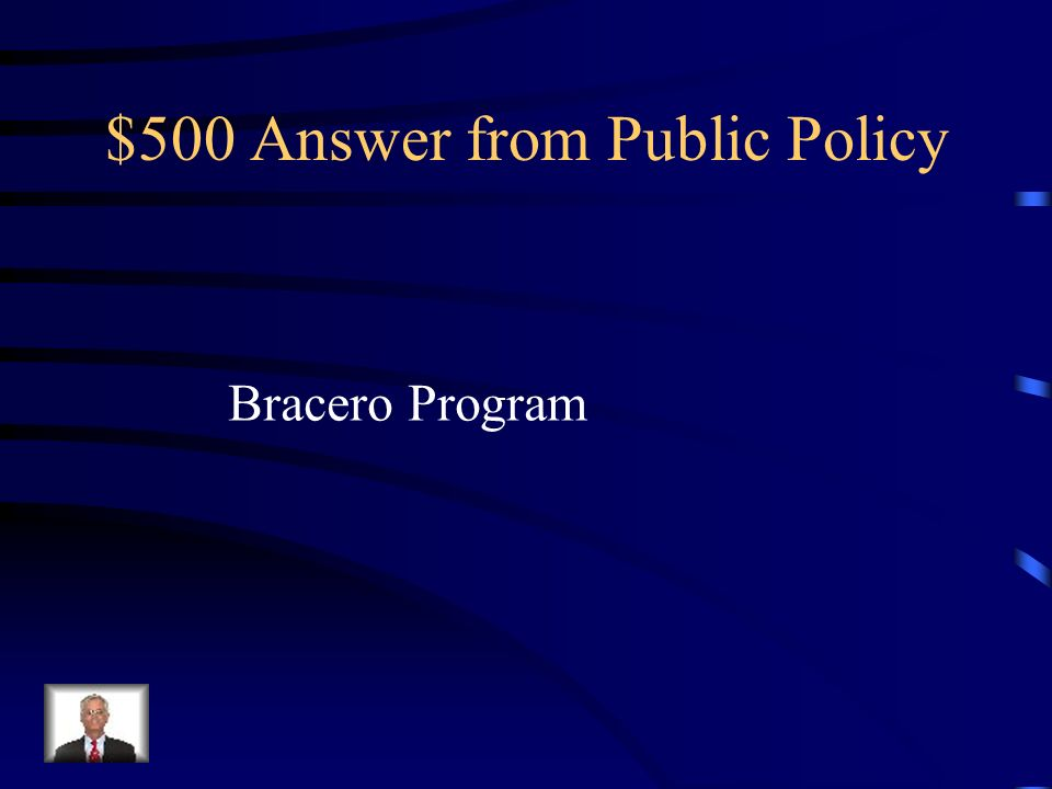 $500 Question from Public Policy A program that brought many Mexican agricultural workers to the US during WW II