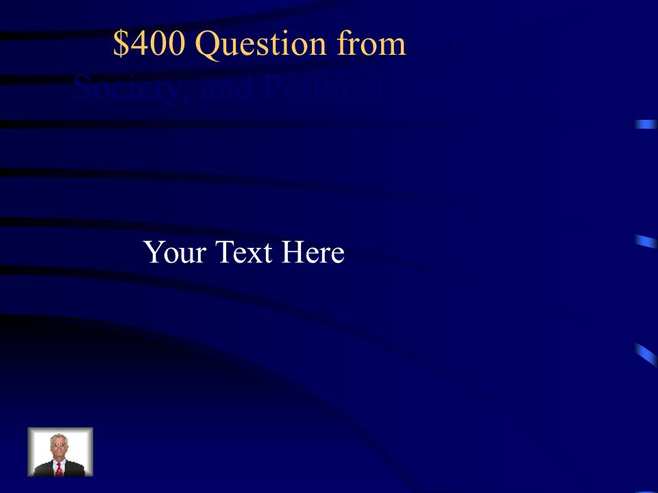 $300 Answer from Citizens, Society, and Political Socialization Your Text Here