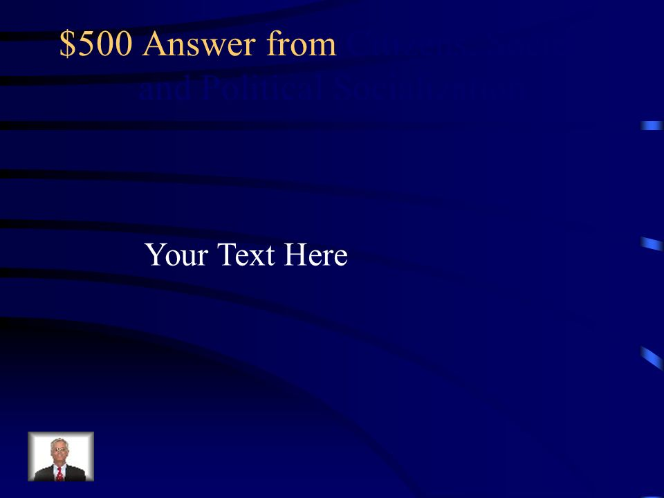 $500 Question from Citizens, Society, and Political Socialization Your Text Here