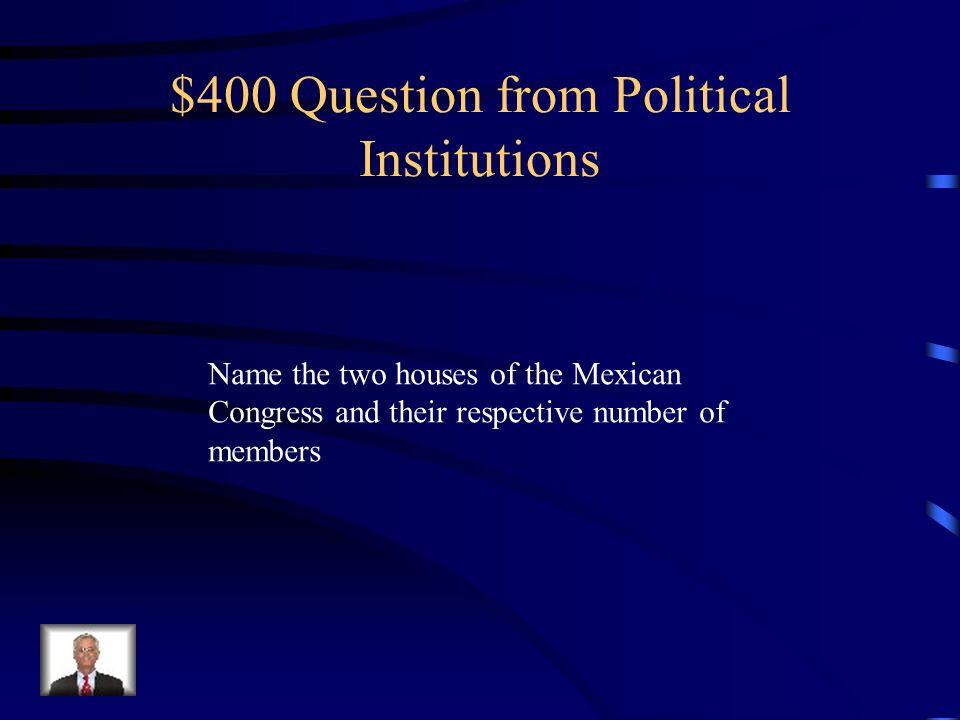 $300 Answer from Political Institutions PRD – center-left PRI – center PAN – center-right
