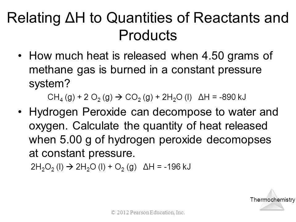 Thermochemistry Relating ΔH to Quantities of Reactants and Products How much heat is released when 4.50 grams of methane gas is burned in a constant p