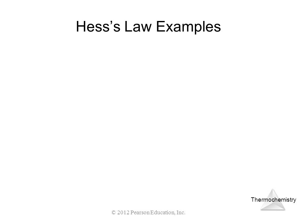 Thermochemistry Hesss Law Examples © 2012 Pearson Education, Inc.