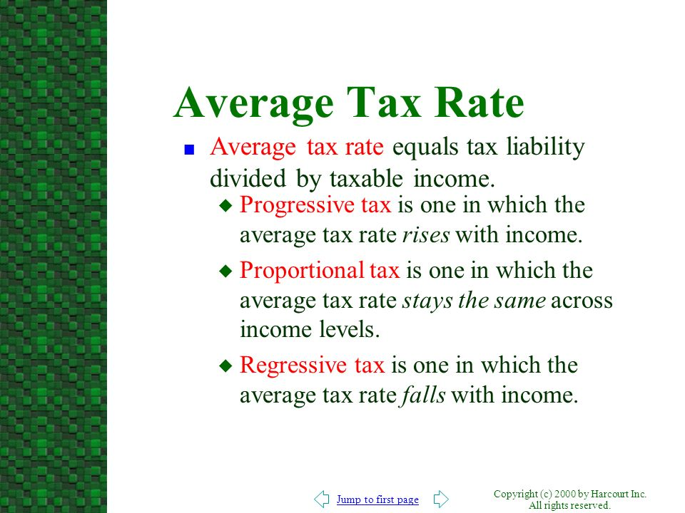 Jump to first page Copyright (c) 2000 by Harcourt Inc. All rights reserved. Average Tax Rate n Average tax rate equals tax liability divided by taxabl