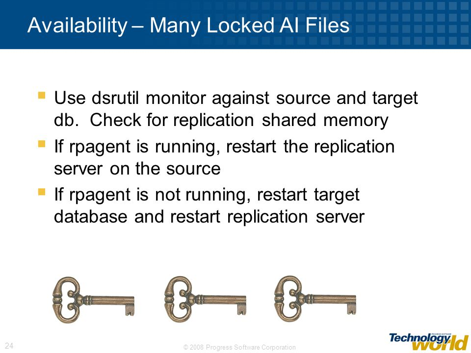 © 2008 Progress Software Corporation 24 Availability – Many Locked AI Files Use dsrutil monitor against source and target db. Check for replication sh