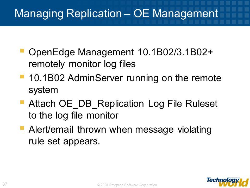 © 2008 Progress Software Corporation 37 Managing Replication – OE Management OpenEdge Management 10.1B02/3.1B02+ remotely monitor log files 10.1B02 Ad