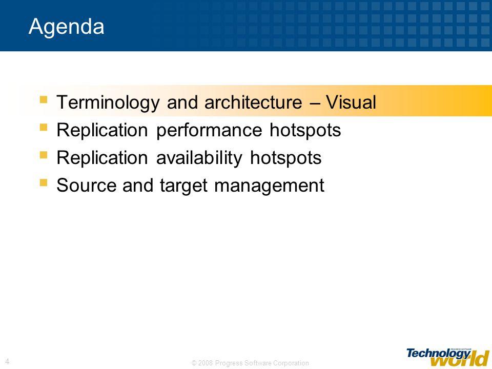 © 2008 Progress Software Corporation 4 Agenda Terminology and architecture – Visual Replication performance hotspots Replication availability hotspots