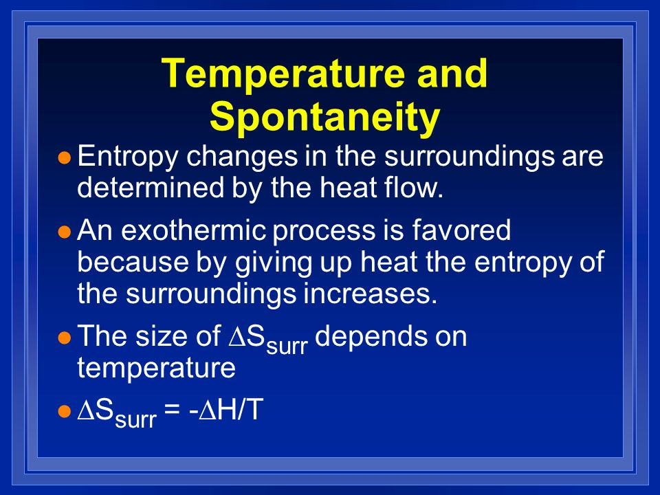 Temperature and Spontaneity l Entropy changes in the surroundings are determined by the heat flow.