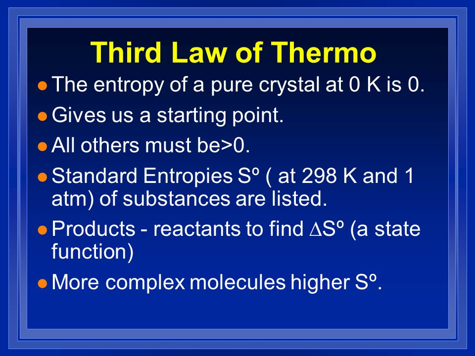 Third Law of Thermo l The entropy of a pure crystal at 0 K is 0.