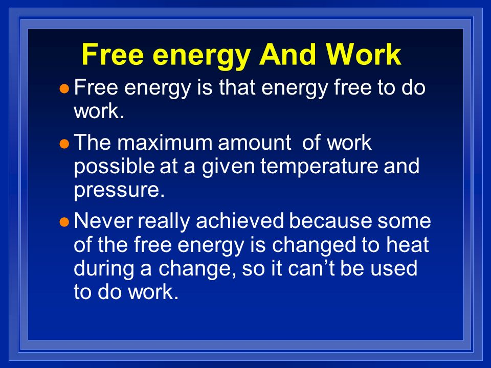 Free energy And Work l Free energy is that energy free to do work.