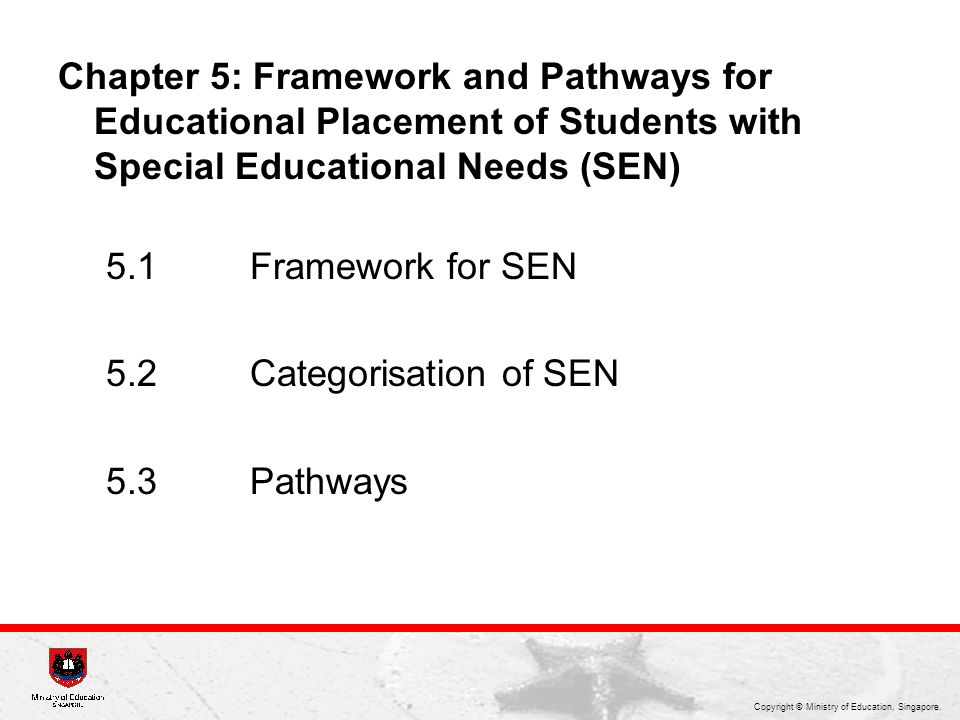 Copyright © Ministry of Education, Singapore. Chapter 5: Framework and Pathways for Educational Placement of Students with Special Educational Needs (