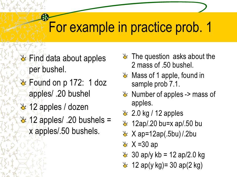 For example in practice prob. 1 Find data about apples per bushel. Found on p 172: 1 doz apples/.20 bushel 12 apples / dozen 12 apples/.20 bushels = x
