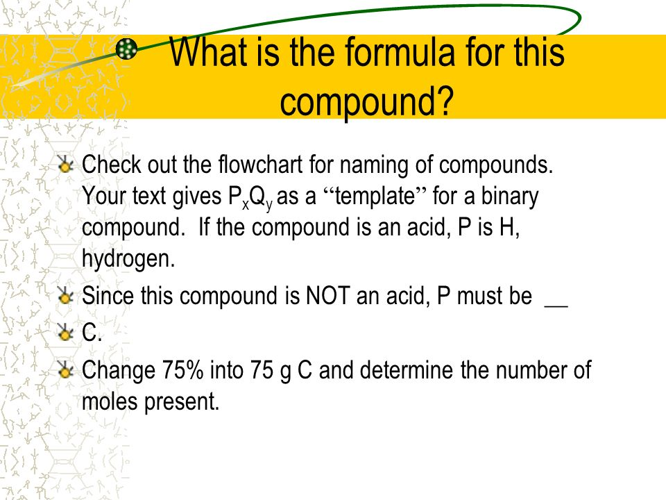 What is the formula for this compound? Check out the flowchart for naming of compounds. Your text gives P x Q y as a template for a binary compound. I