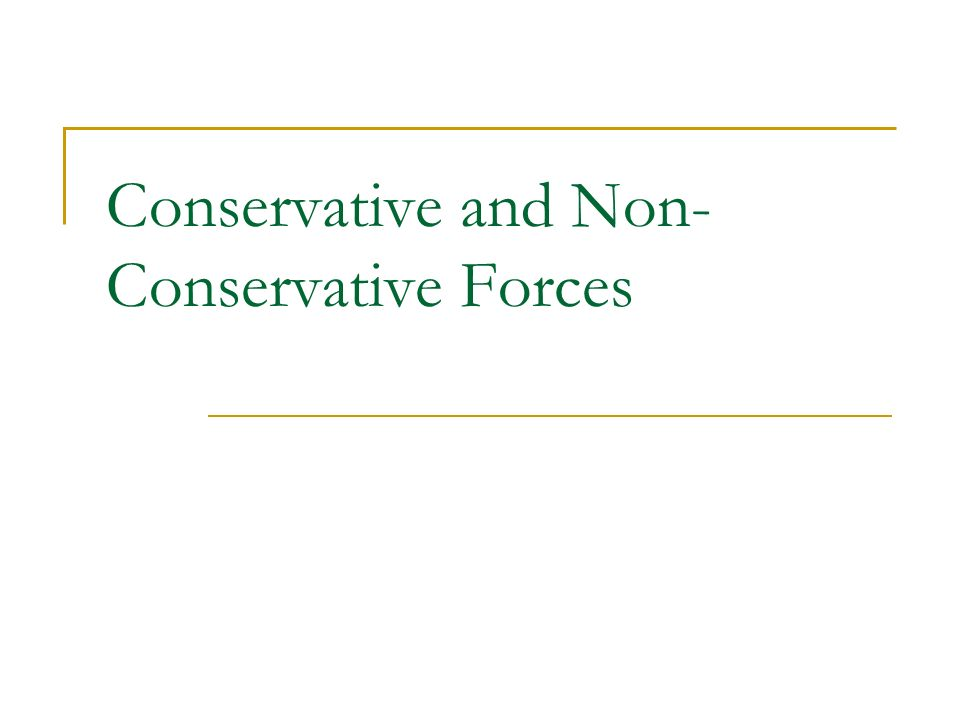 Conservative and Non- Conservative Forces