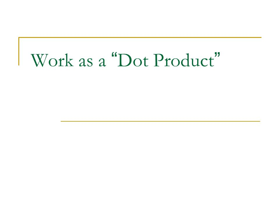 Work as a Dot Product