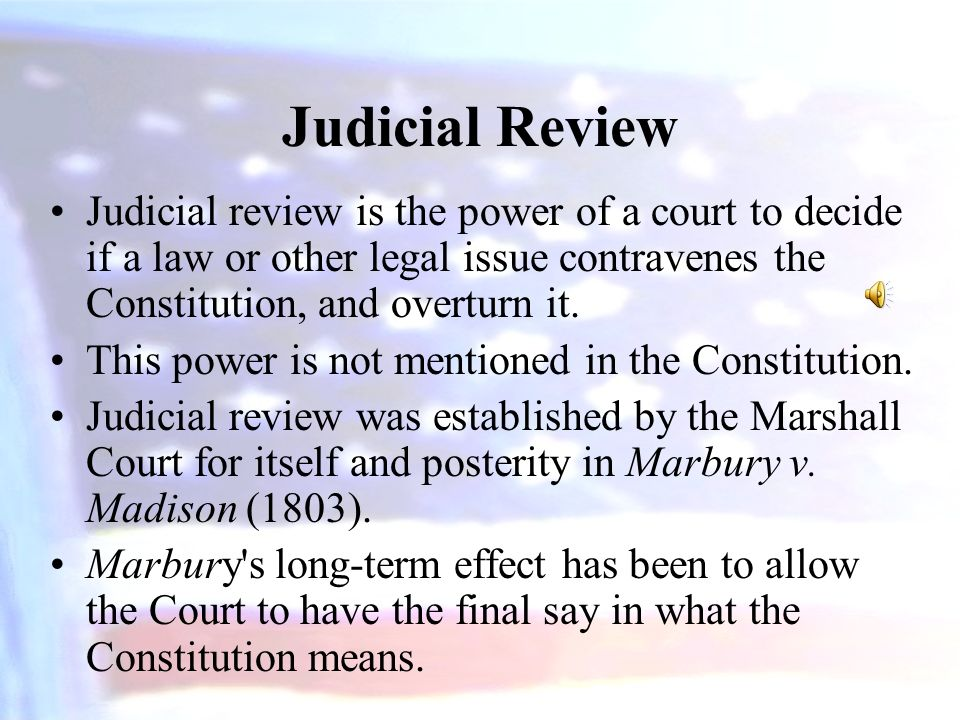 Judicial Review Judicial review is the power of a court to decide if a law or other legal issue contravenes the Constitution, and overturn it.