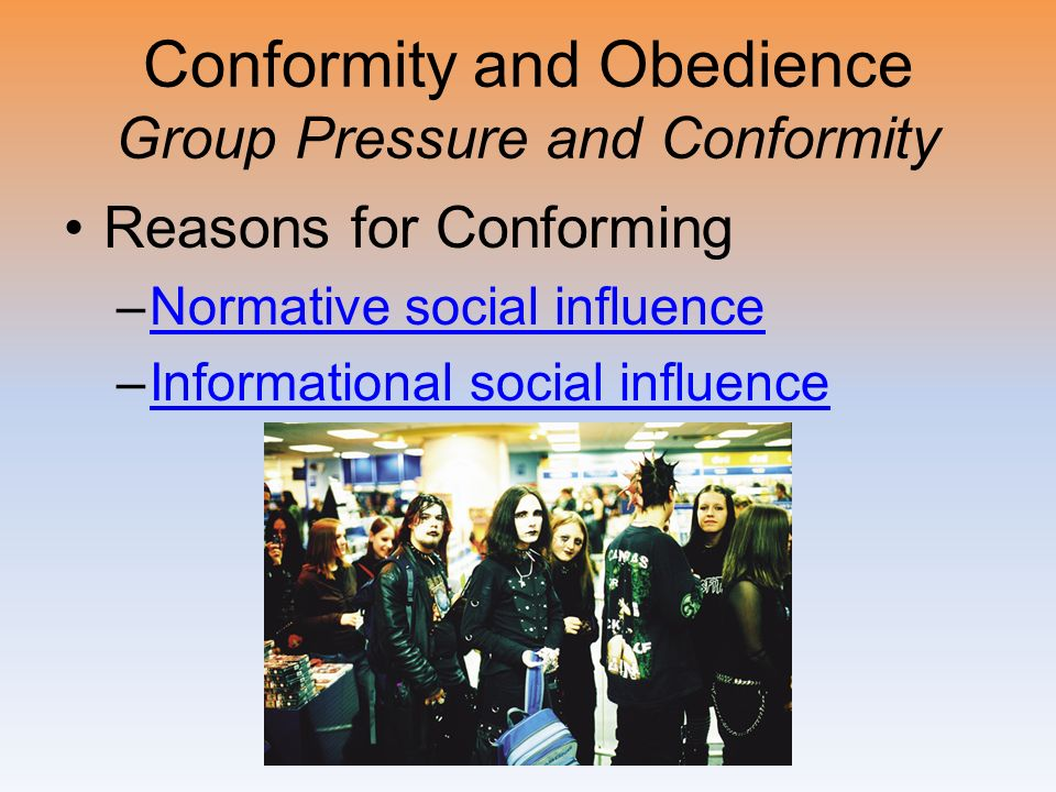 Conformity and Obedience Group Pressure and Conformity Reasons for Conforming –Normative social influenceNormative social influence –Informational soc