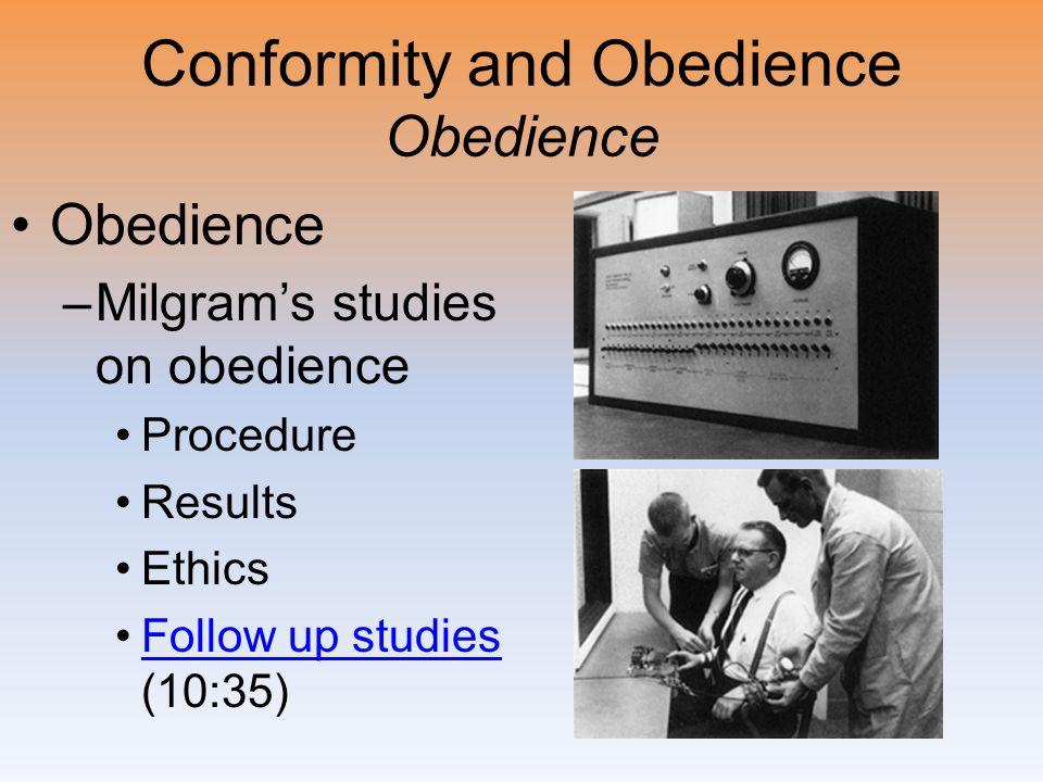 Conformity and Obedience Obedience Obedience –Milgrams studies on obedience Procedure Results Ethics Follow up studies (10:35)Follow up studies