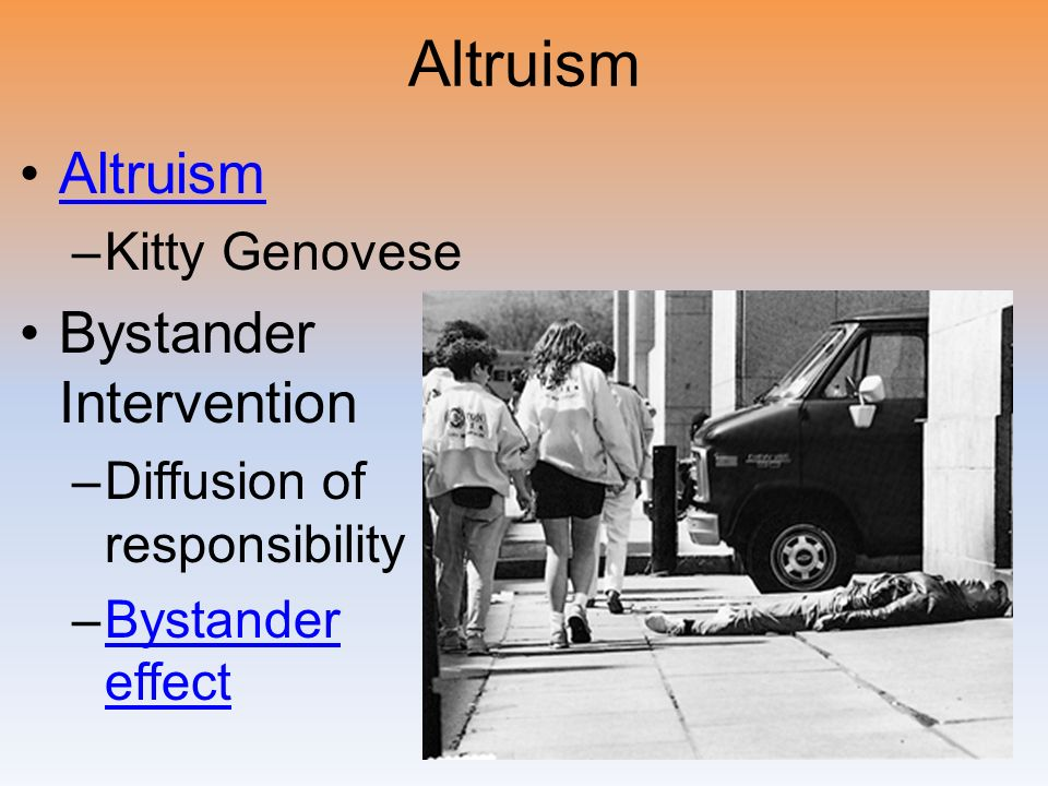 Altruism –Kitty Genovese Bystander Intervention –Diffusion of responsibility –Bystander effectBystander effect