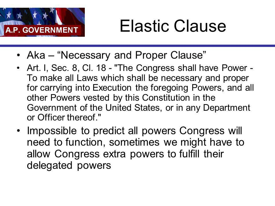 Elastic Clause Aka – Necessary and Proper Clause Art. I, Sec. 8, Cl. 18 -