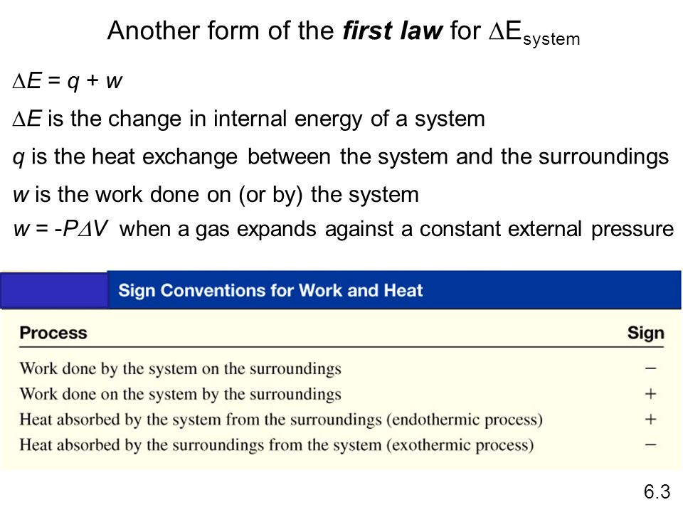 Another form of the first law for E system 6.3 E = q + w E is the change in internal energy of a system q is the heat exchange between the system and