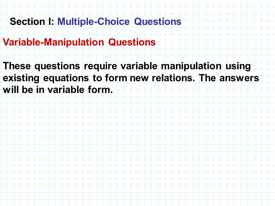 Variable-Manipulation Questions These questions require variable manipulation using existing equations to form new relations. The answers will be in v