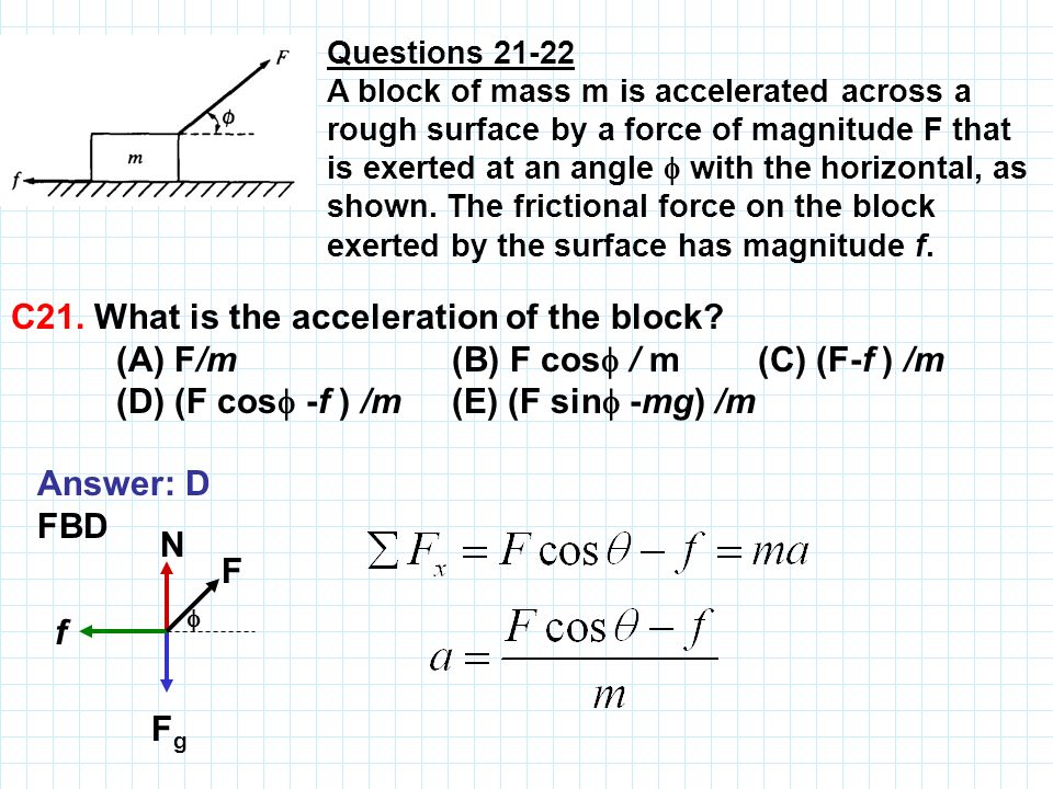 Questions 21 22 A block of mass m is accelerated across a rough surface by a force of magnitude F that is exerted at an angle with the horizontal, as