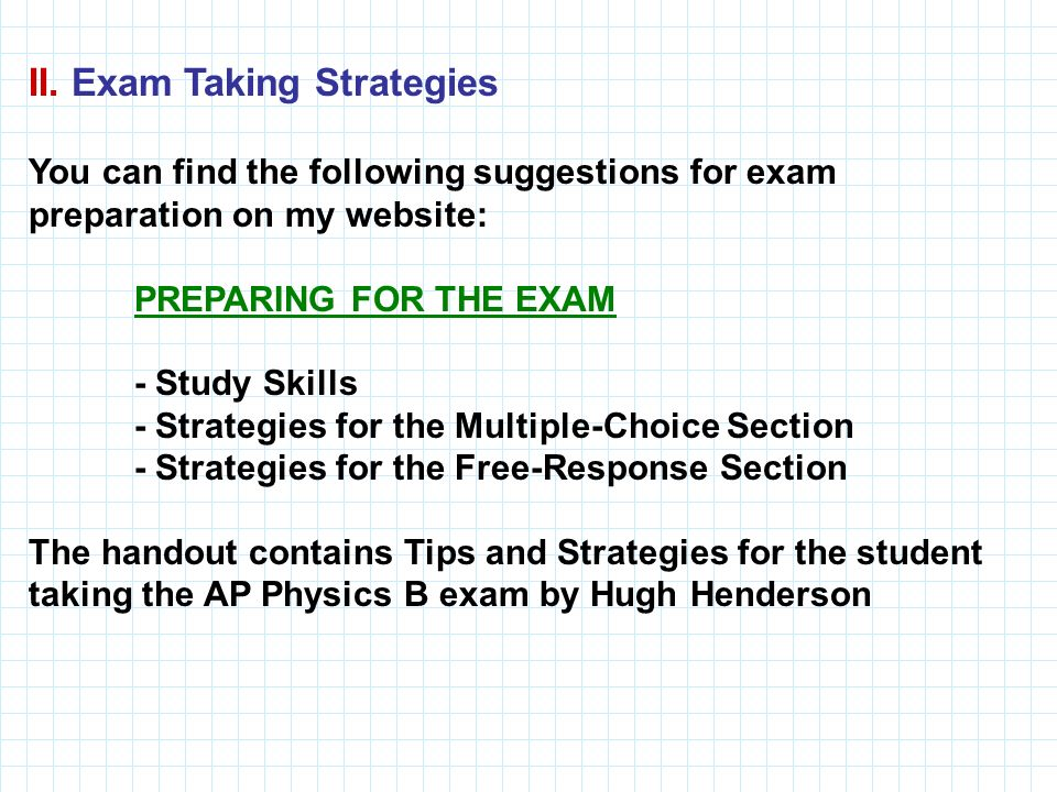 II. Exam Taking Strategies You can find the following suggestions for exam preparation on my website: PREPARING FOR THE EXAM - Study Skills - Strategi