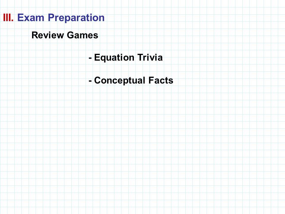 - Equation Trivia - Conceptual Facts III. Exam Preparation Review Games