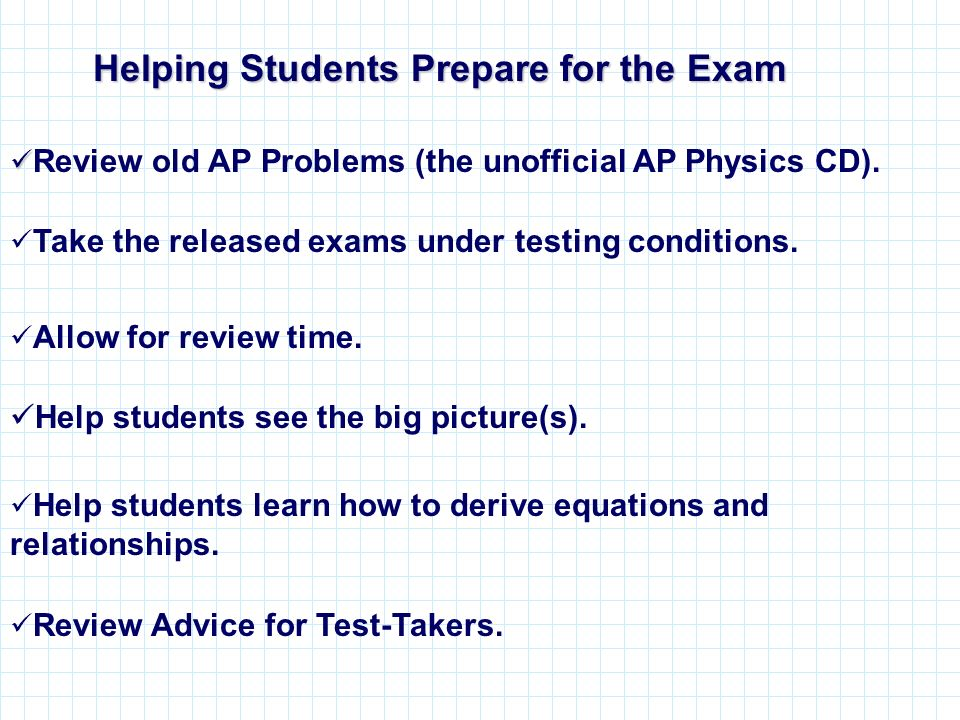 Helping Students Prepare for the Exam Help students learn how to derive equations and relationships. Take the released exams under testing conditions.