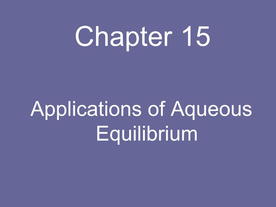 Chapter 15 Applications of Aqueous Equilibrium