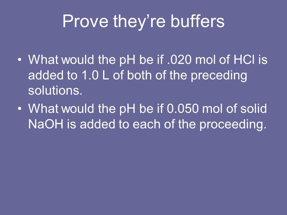 Prove theyre buffers What would the pH be if.020 mol of HCl is added to 1.0 L of both of the preceding solutions. What would the pH be if 0.050 mol of