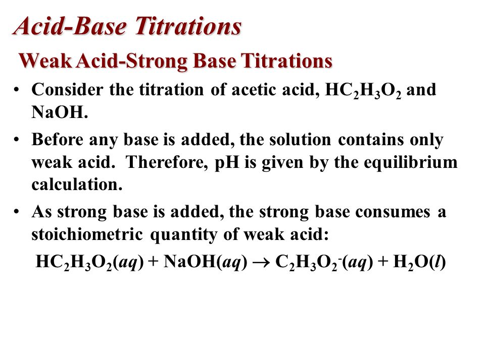 Acid-Base Titrations Strong Acid-Base Titrations Strong Acid-Base Titrations Initially, the strong base is in excess, so the pH > 7. As acid is added,