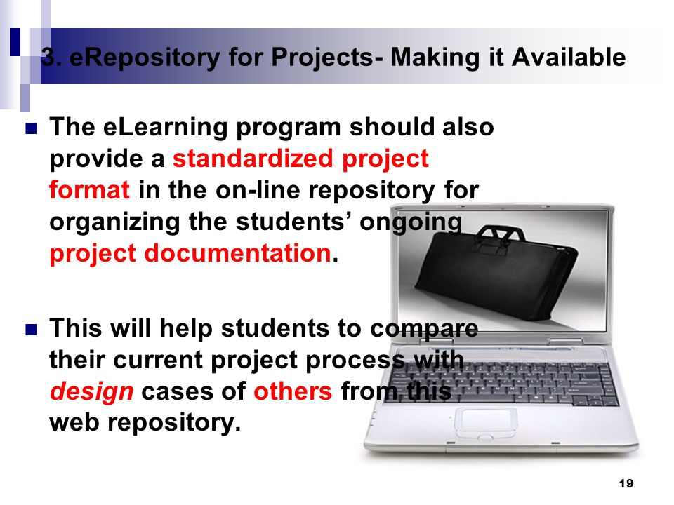 19 3. eRepository for Projects- Making it Available The eLearning program should also provide a standardized project format in the on-line repository