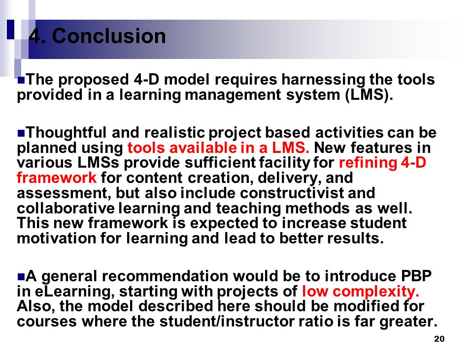 20 4. Conclusion The proposed 4-D model requires harnessing the tools provided in a learning management system (LMS). Thoughtful and realistic project