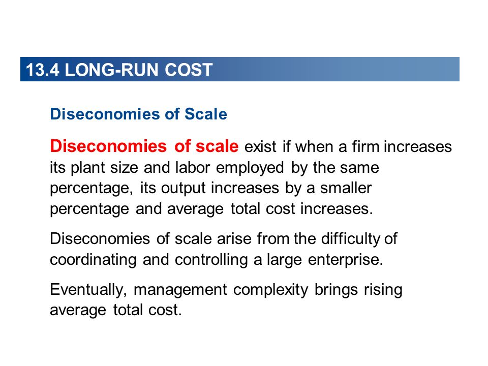 Diseconomies of Scale Diseconomies of scale exist if when a firm increases its plant size and labor employed by the same percentage, its output increa