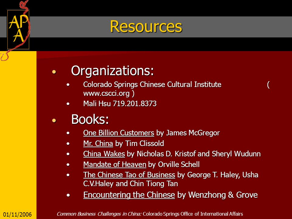 Resources Organizations: Organizations: Colorado Springs Chinese Cultural Institute ( www.cscci.org )Colorado Springs Chinese Cultural Institute ( www.cscci.org ) Mali Hsu 719.201.8373Mali Hsu 719.201.8373 Books: Books: One Billion Customers by James McGregorOne Billion Customers by James McGregor Mr.