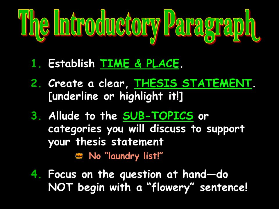1.Establish TIME & PLACE. 2.Create a clear, THESIS STATEMENT.