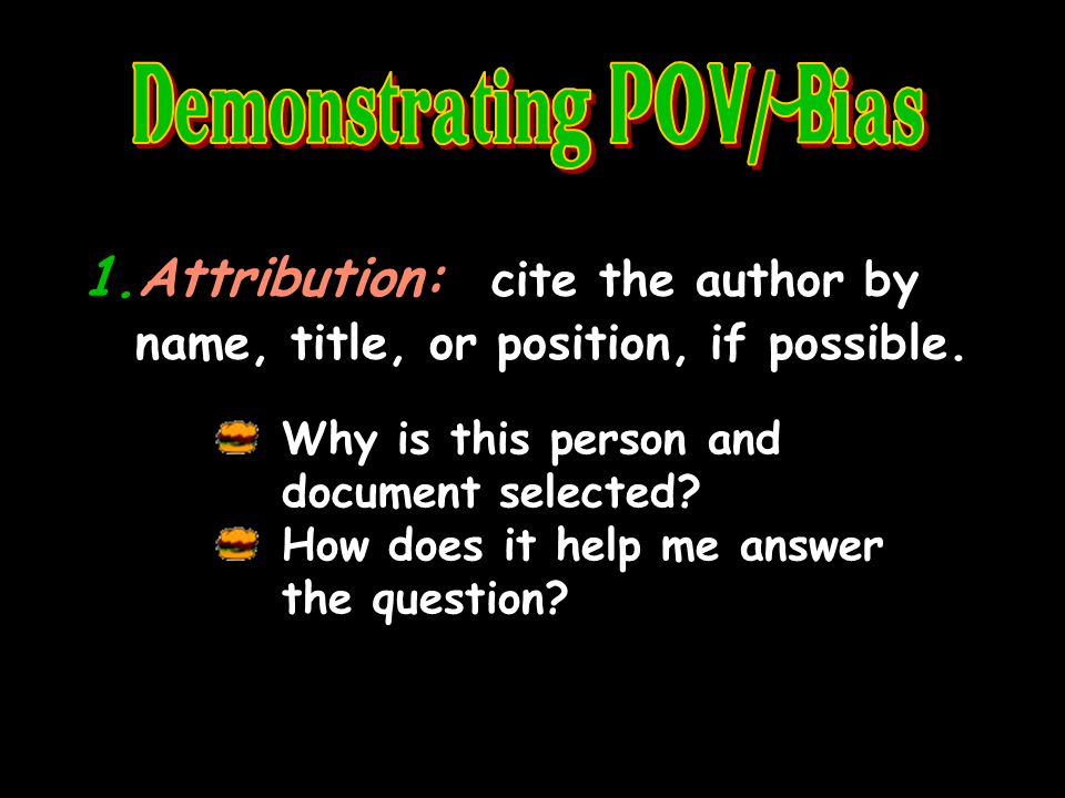 1.Attribution: cite the author by name, title, or position, if possible.