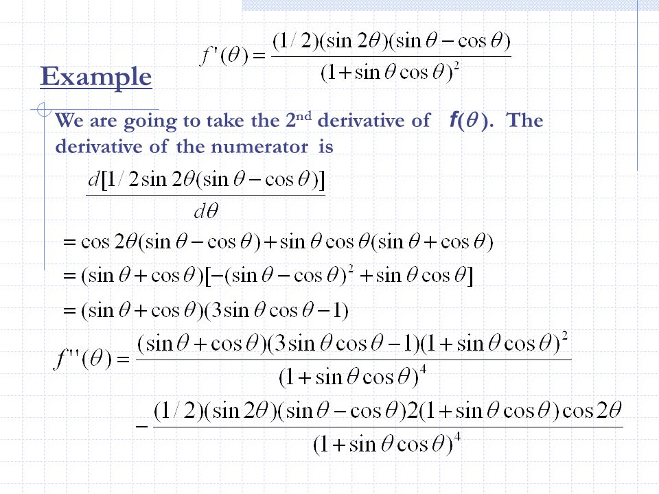 Example We are going to take the 2 nd derivative of f ( ). The derivative of the numerator is