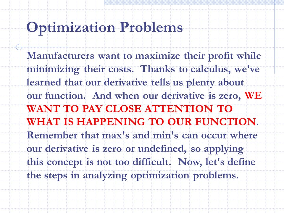 Manufacturers want to maximize their profit while minimizing their costs. Thanks to calculus, we've learned that our derivative tells us plenty about