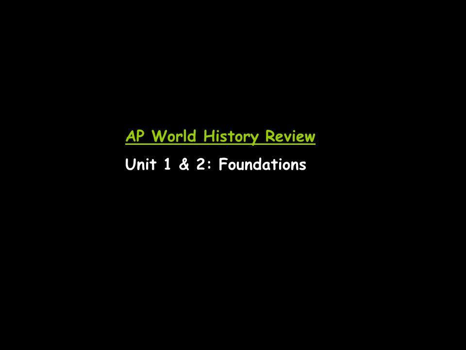 AP World History Review Unit 1 & 2: Foundations
