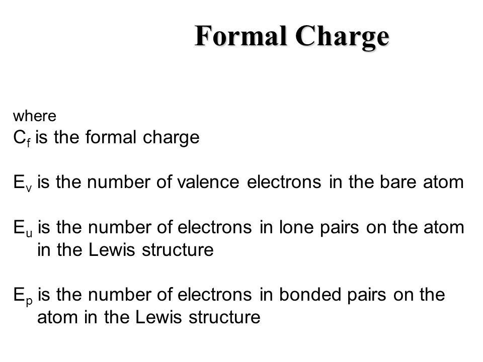 Formal Charge where C f is the formal charge E v is the number of valence electrons in the bare atom E u is the number of electrons in lone pairs on t