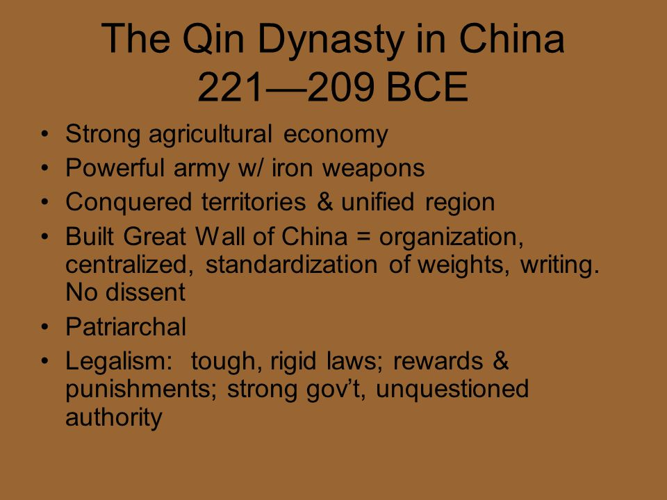 The Qin Dynasty in China 221209 BCE Strong agricultural economy Powerful army w/ iron weapons Conquered territories & unified region Built Great Wall