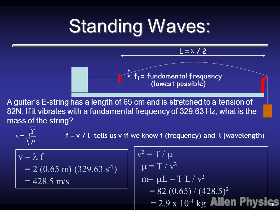 Standing Waves: f 1 = fundamental frequency (lowest possible) L / 2 f = v / l tells us v if we know f (frequency) and l (wavelength) 48 A guitars E-st