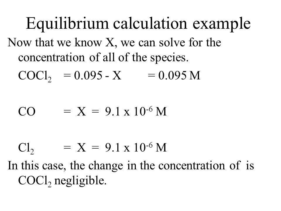 Equilibrium calculation example -b + b 2 - 4ac 2a 2.2 x 10 -10 2.09 x 10 -11 X 2 + 2.2 x 10 -10 X - 2.09 x 10 -11 = 0 b c a b c X = - 2.2 x 10 -10 + [