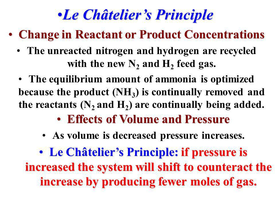 Le Châteliers PrincipleLe Châteliers Principle Change in Reactant or Product ConcentrationsChange in Reactant or Product Concentrations N 2 and H 2 ar